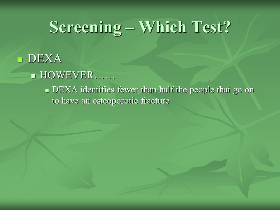 Screening – Which Test DEXA HOWEVER……