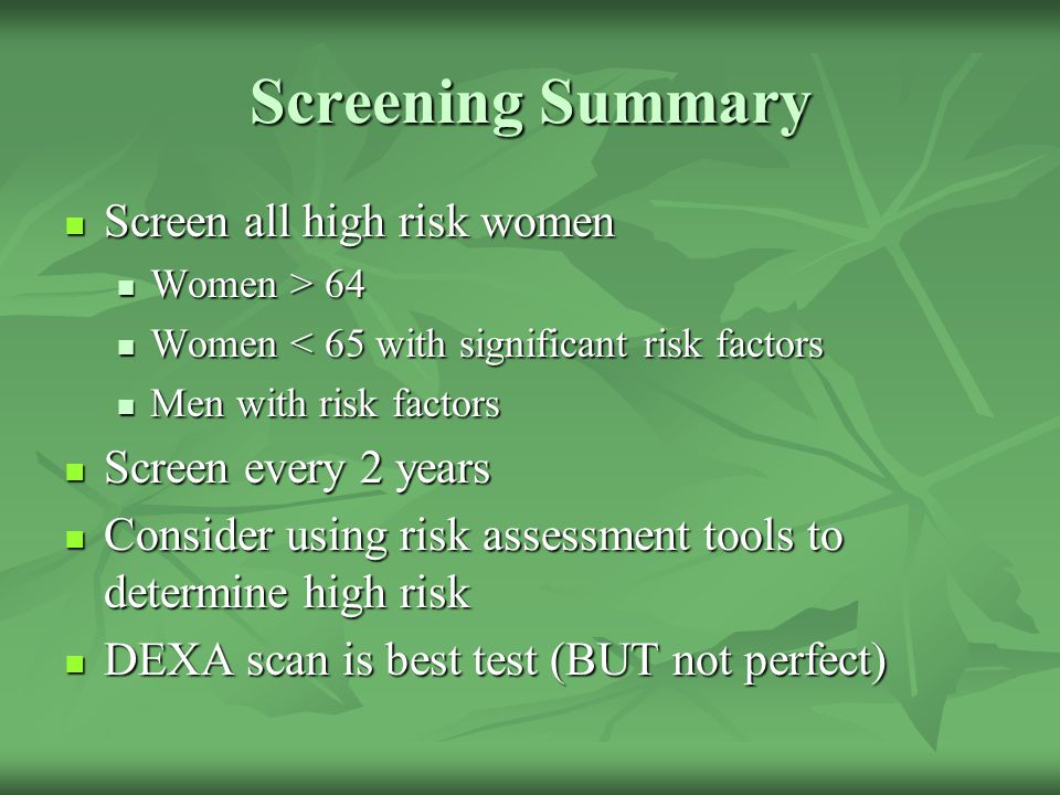 Screening Summary Screen all high risk women Screen every 2 years