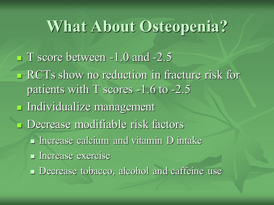 What About Osteopenia T score between -1.0 and -2.5
