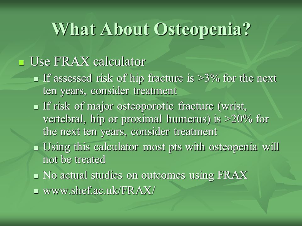 What About Osteopenia Use FRAX calculator