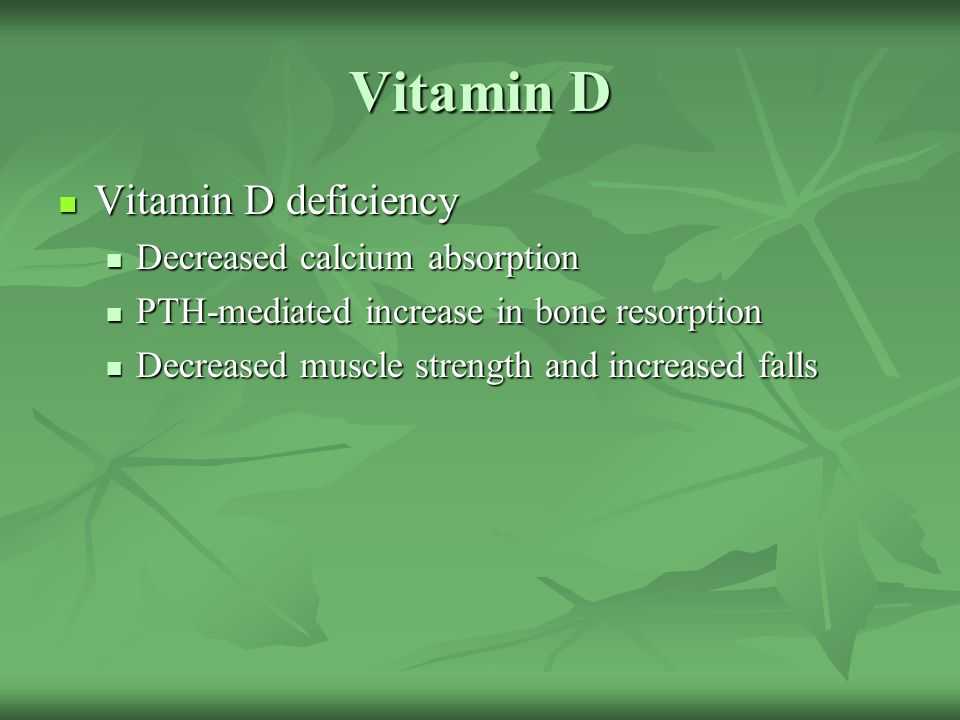 Vitamin D Vitamin D deficiency Decreased calcium absorption