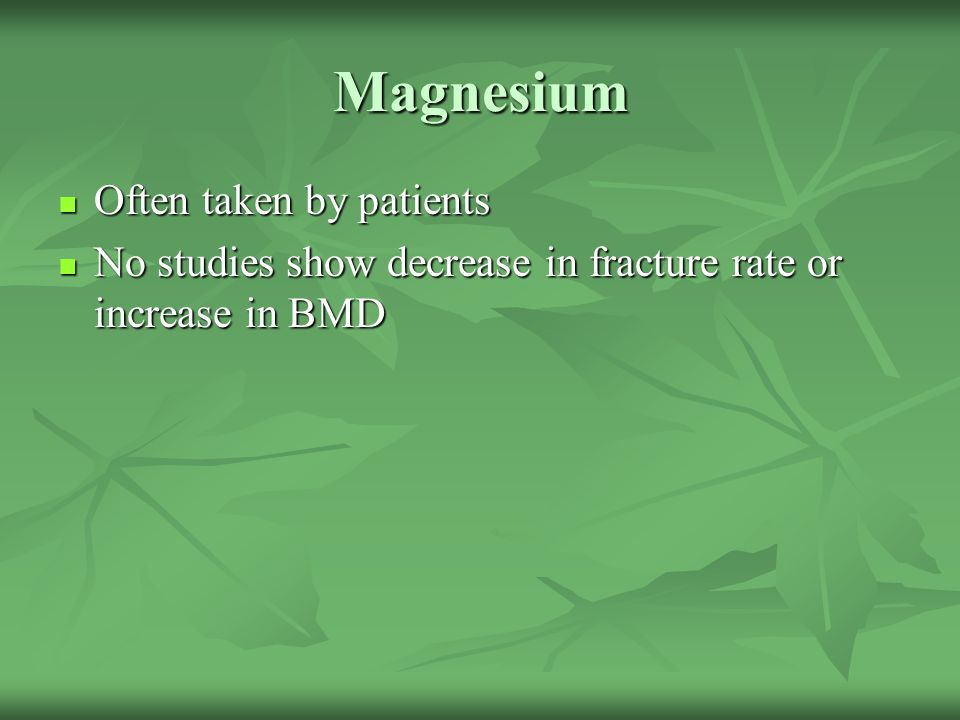 Magnesium Often taken by patients