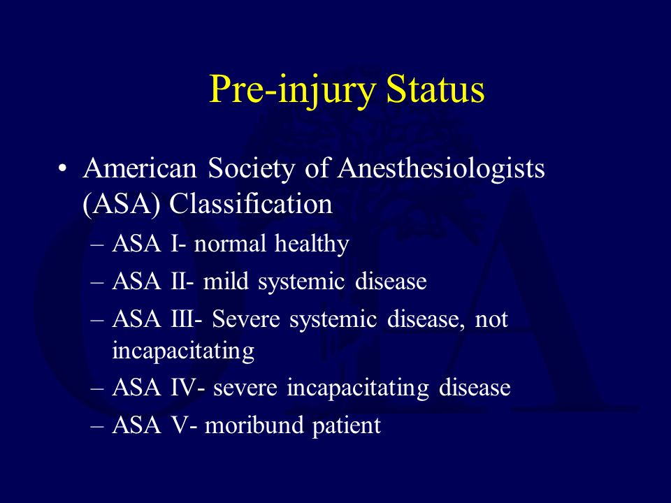 Pre-injury Status American Society of Anesthesiologists (ASA) Classification. ASA I- normal healthy.