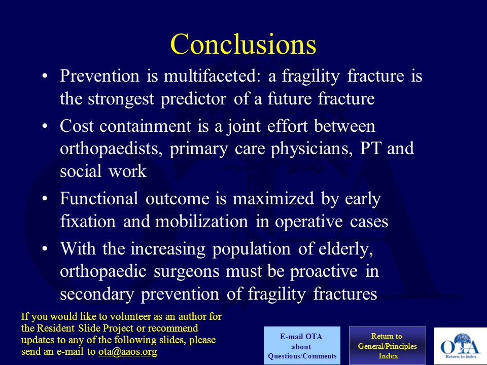 Conclusions Prevention is multifaceted: a fragility fracture is the strongest predictor of a future fracture.