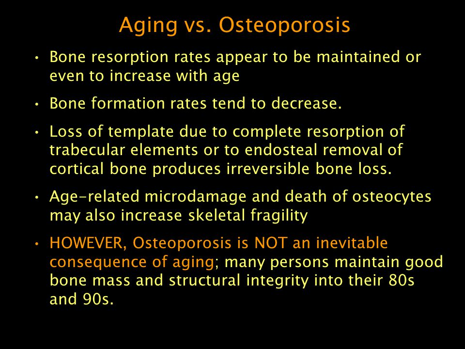 Aging vs. Osteoporosis Bone resorption rates appear to be maintained or even to increase with age. Bone formation rates tend to decrease.