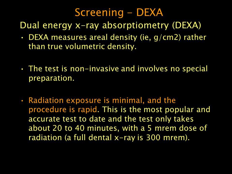 Screening - DEXA Dual energy x-ray absorptiometry (DEXA)