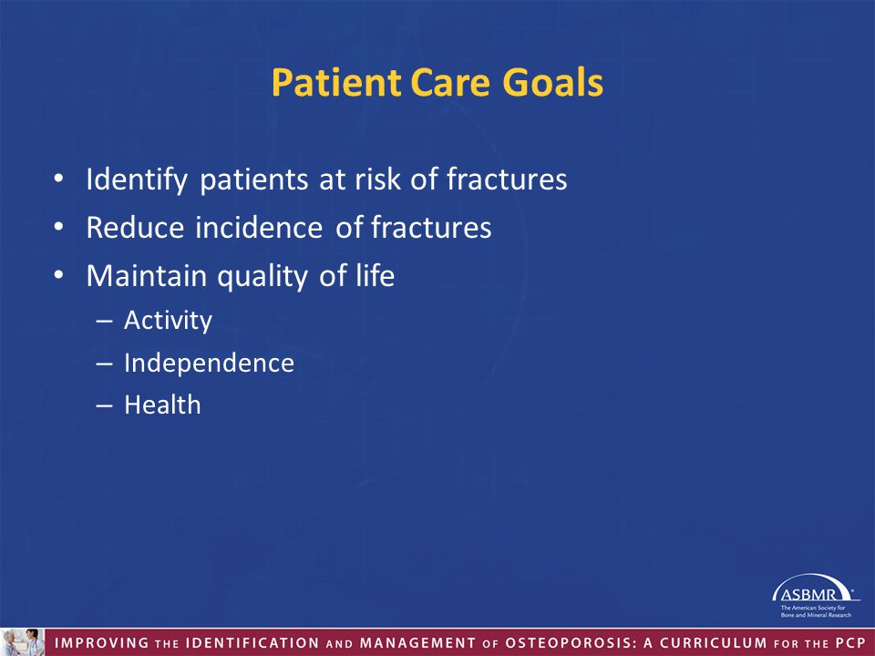 Patient Care Goals Identify patients at risk of fractures