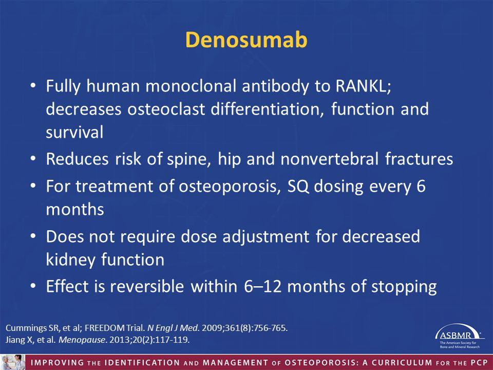Denosumab Fully human monoclonal antibody to RANKL; decreases osteoclast differentiation, function and survival.