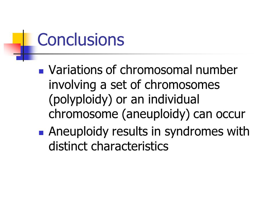Conclusions Variations of chromosomal number involving a set of chromosomes (polyploidy) or an individual chromosome (aneuploidy) can occur.