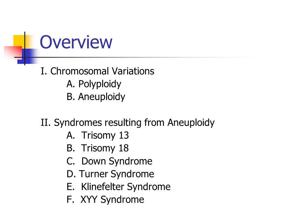 Overview I. Chromosomal Variations A. Polyploidy B. Aneuploidy