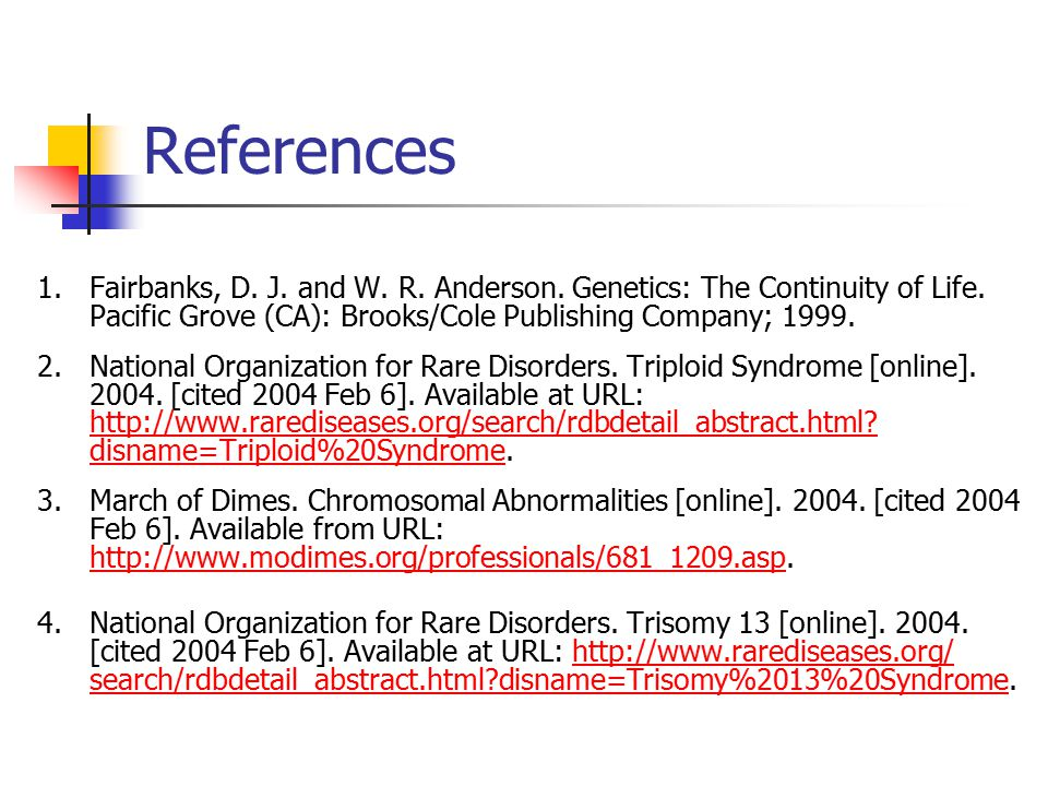 References Fairbanks, D. J. and W. R. Anderson. Genetics: The Continuity of Life. Pacific Grove (CA): Brooks/Cole Publishing Company; 1999.