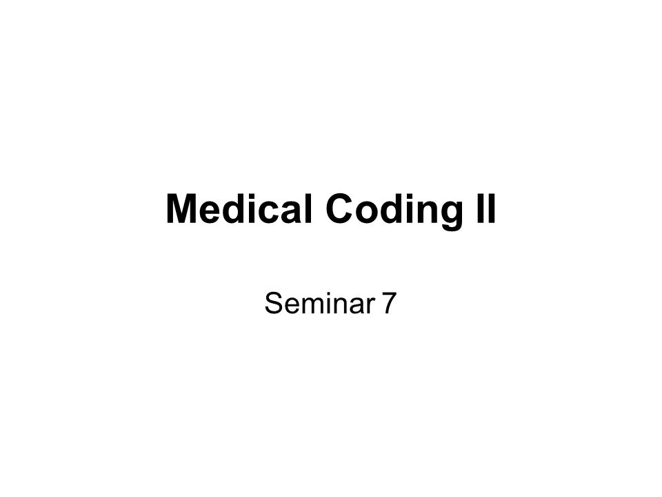 Medical Coding II Seminar 7
