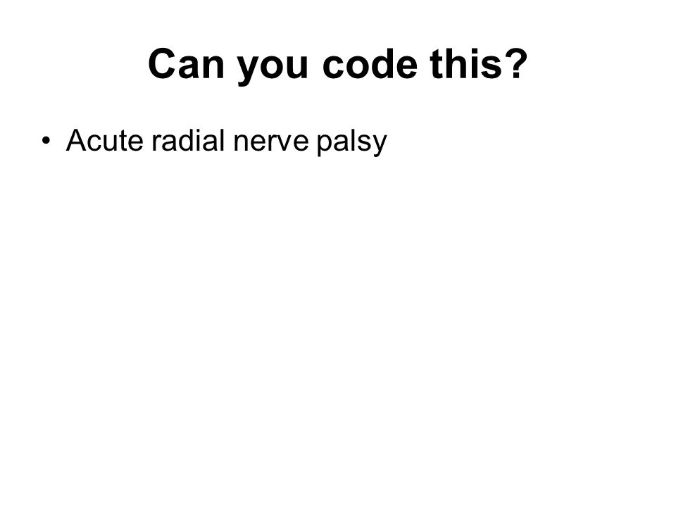 Can you code this Acute radial nerve palsy