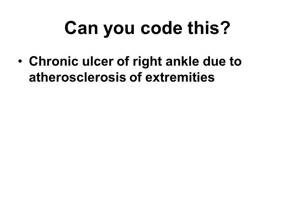 Can you code this Chronic ulcer of right ankle due to atherosclerosis of extremities