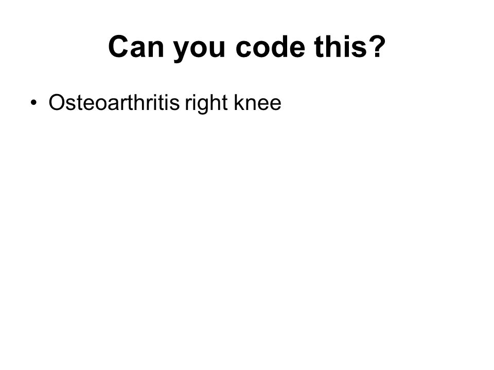 Can you code this Osteoarthritis right knee