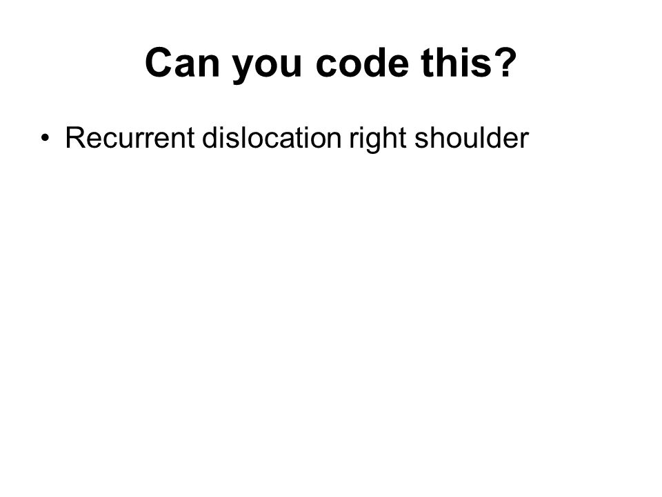 Can you code this Recurrent dislocation right shoulder