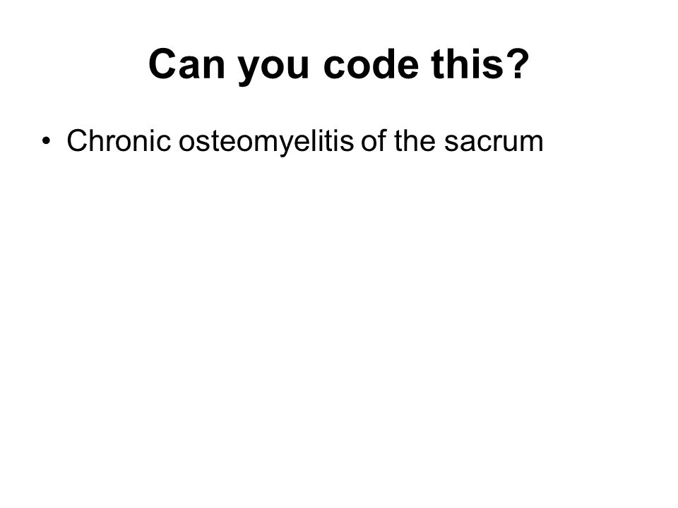 Can you code this Chronic osteomyelitis of the sacrum