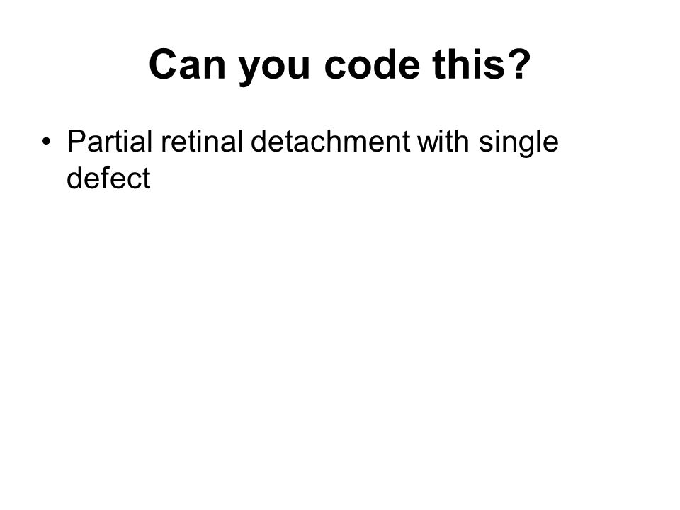 Can you code this Partial retinal detachment with single defect
