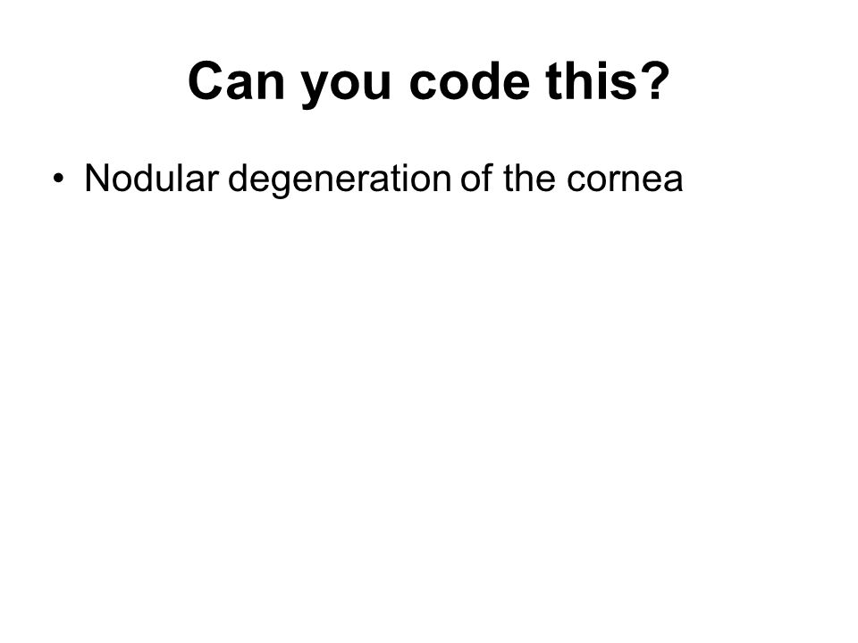 Can you code this Nodular degeneration of the cornea