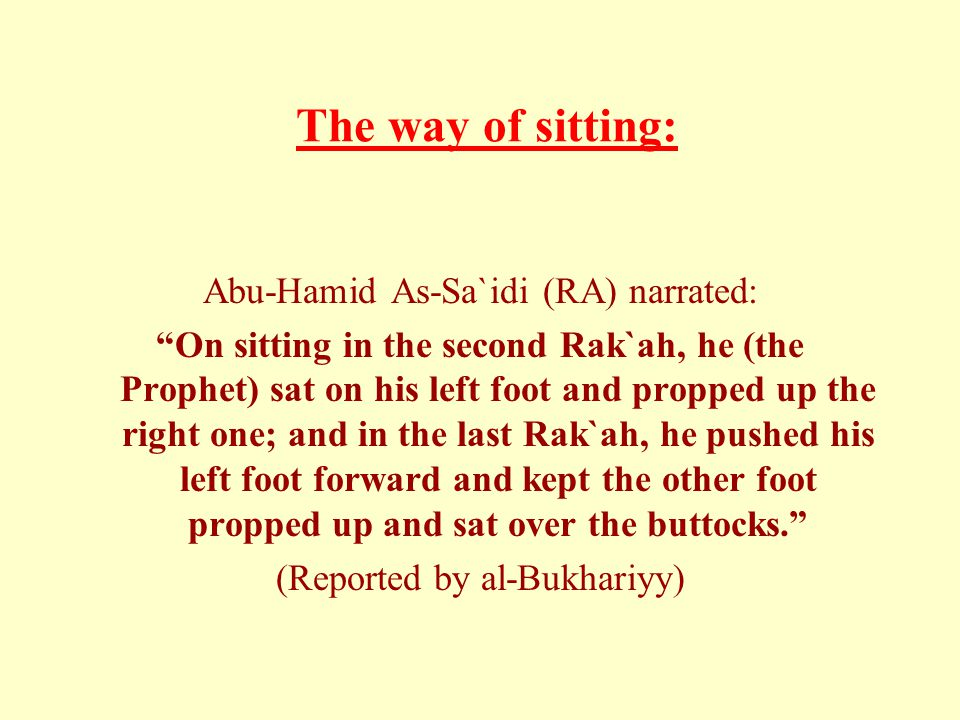 The way of sitting: Abu-Hamid As-Sa`idi (RA) narrated: