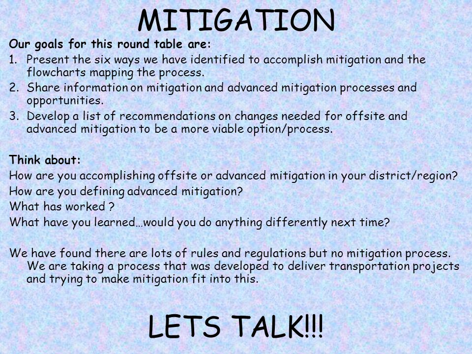 MITIGATION LETS TALK!!! Our goals for this round table are: