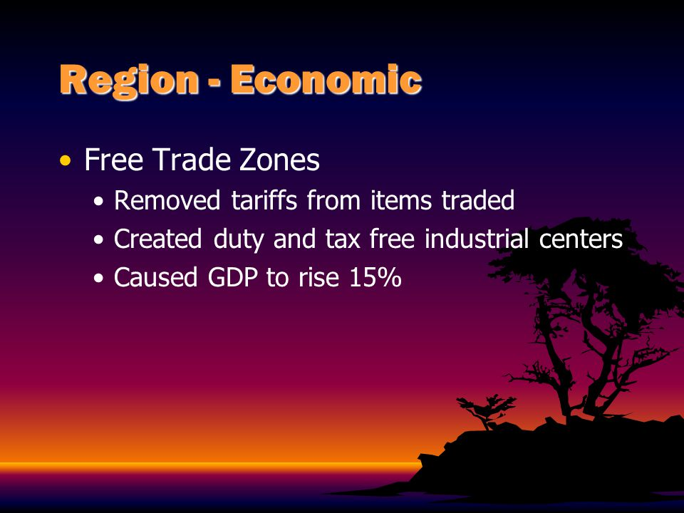Region - Economic Free Trade Zones Removed tariffs from items traded