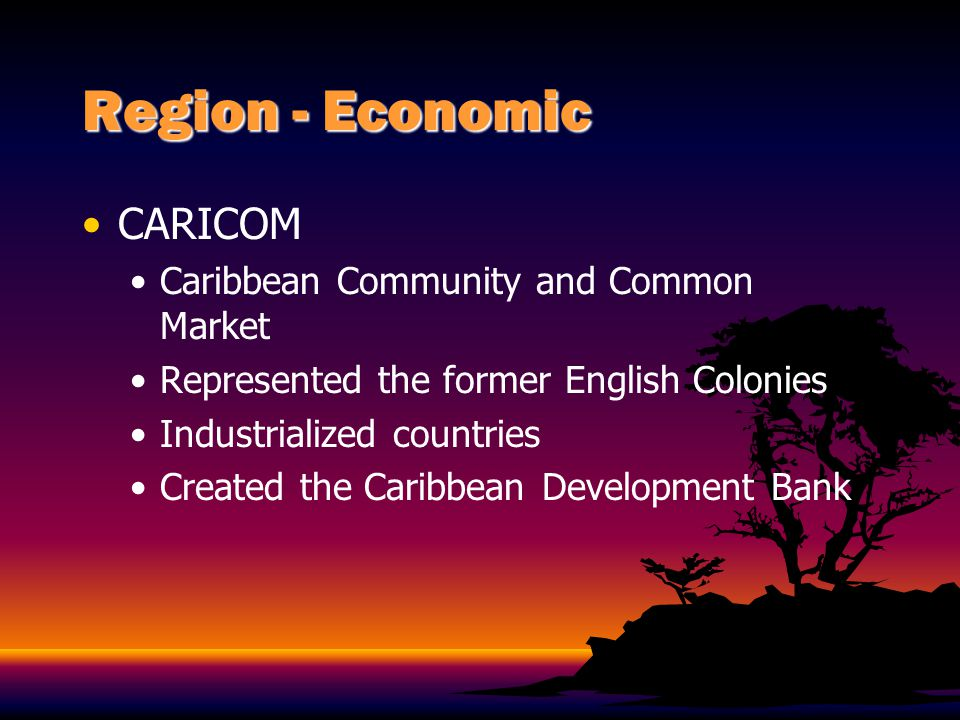 Region - Economic CARICOM Caribbean Community and Common Market