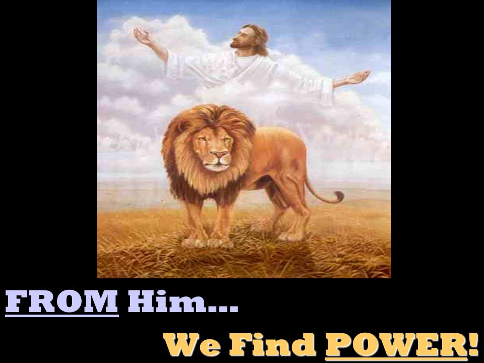 FROM Him… We Find POWER!