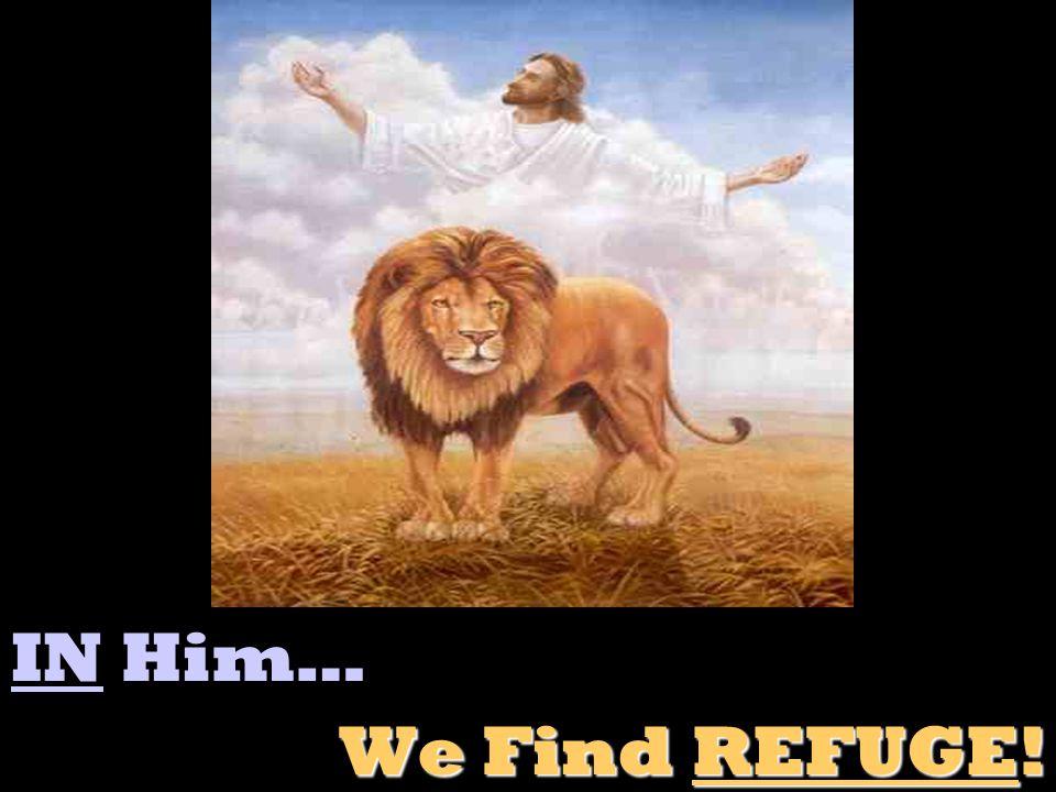 IN Him… We Find REFUGE!
