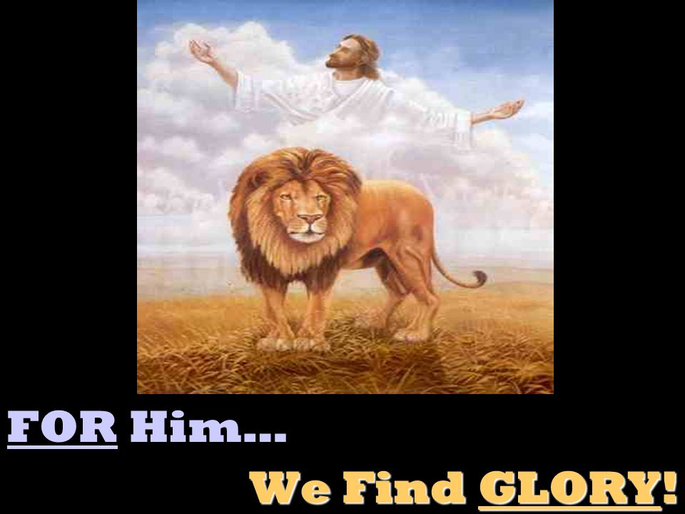 FOR Him… We Find GLORY!