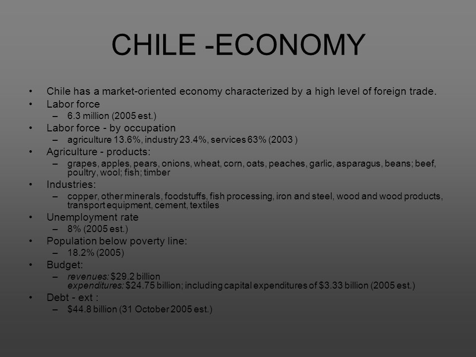 CHILE -ECONOMY Chile has a market-oriented economy characterized by a high level of foreign trade. Labor force.