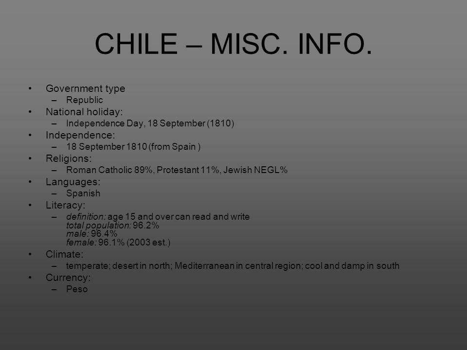 CHILE – MISC. INFO. Government type National holiday: Independence: