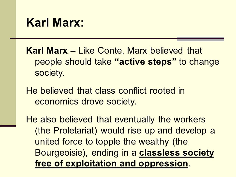 Karl Marx: Karl Marx – Like Conte, Marx believed that people should take active steps to change society.