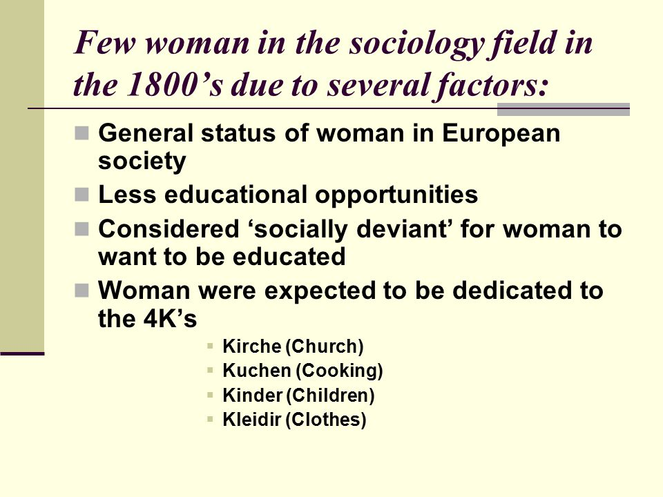 Few woman in the sociology field in the 1800's due to several factors: