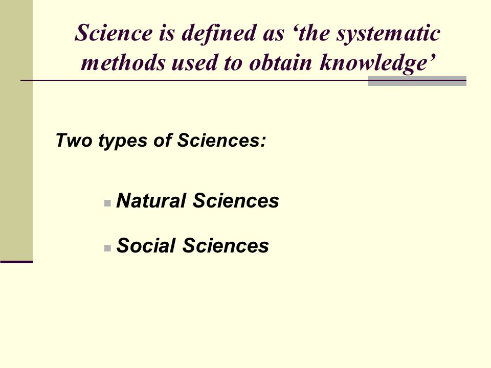 Science is defined as 'the systematic methods used to obtain knowledge'