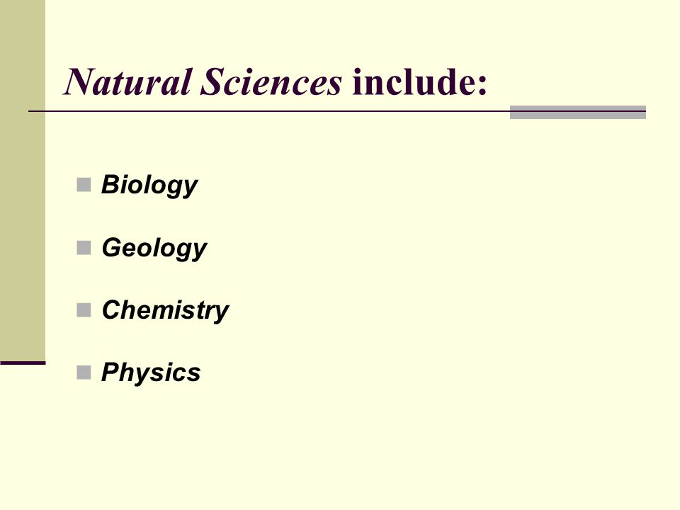 Natural Sciences include: