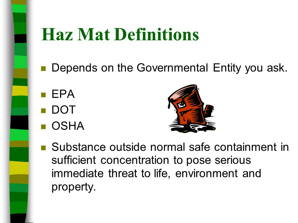 Haz Mat Definitions Depends on the Governmental Entity you ask. EPA