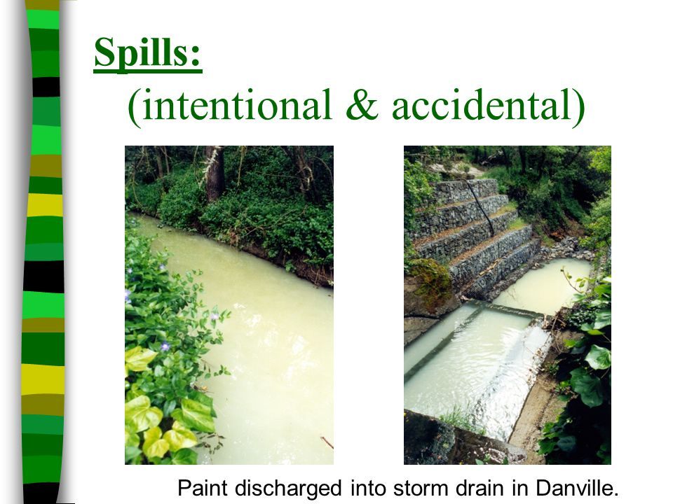 Spills: (intentional & accidental)