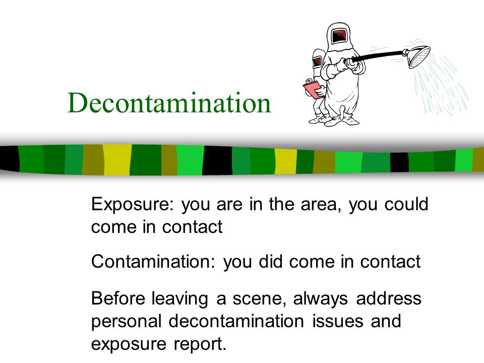 Decontamination Exposure: you are in the area, you could come in contact. Contamination: you did come in contact.