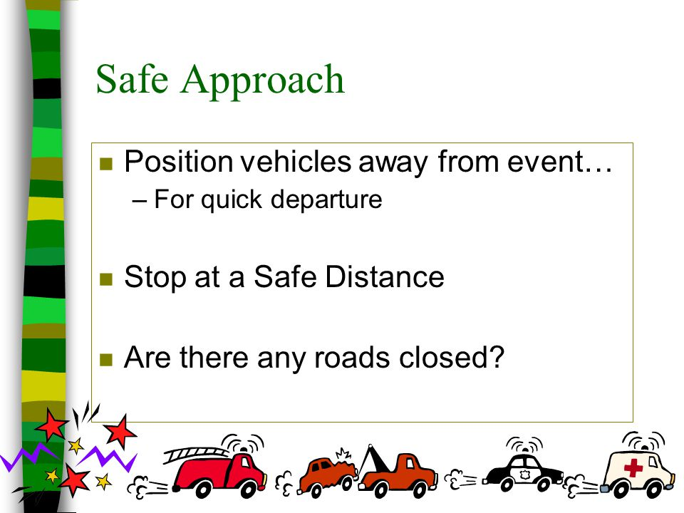 Safe Approach Position vehicles away from event…