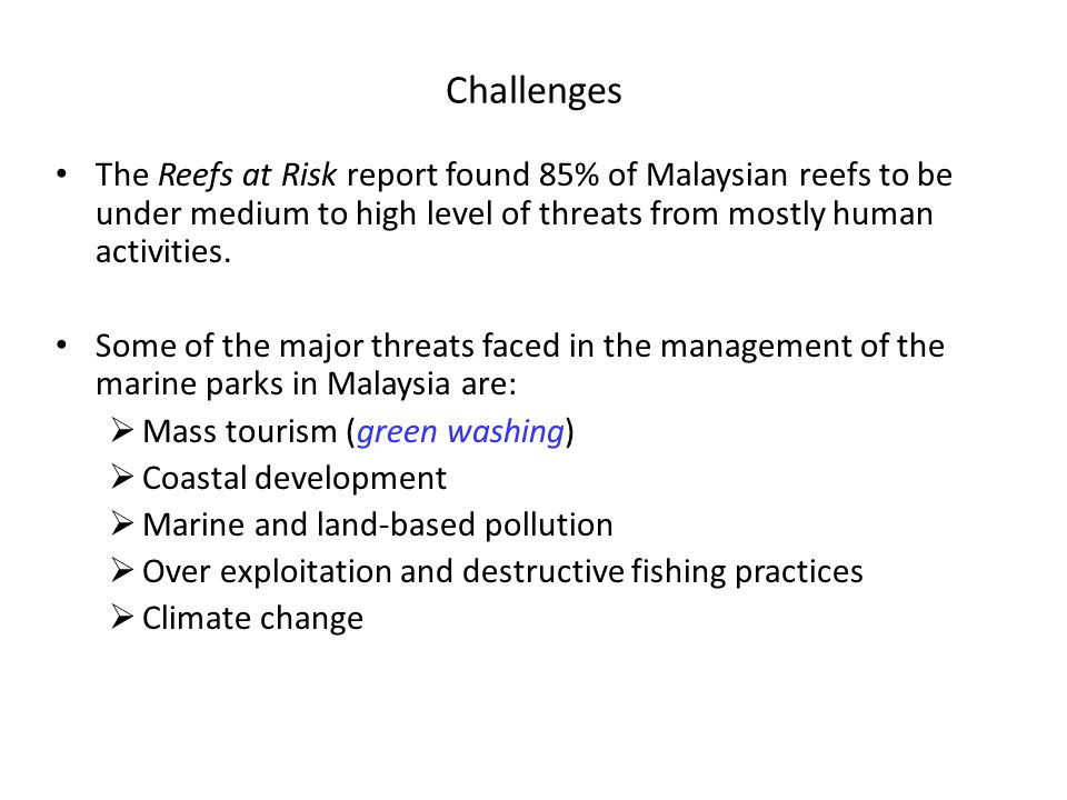 Challenges The Reefs at Risk report found 85% of Malaysian reefs to be under medium to high level of threats from mostly human activities.