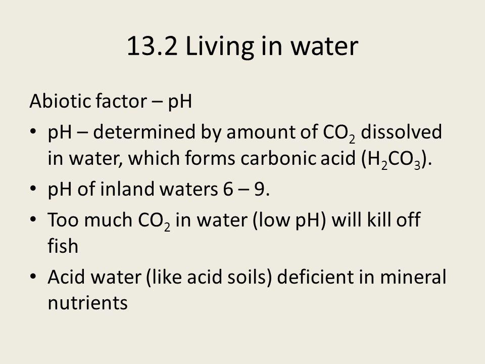 13.2 Living in water Abiotic factor – pH