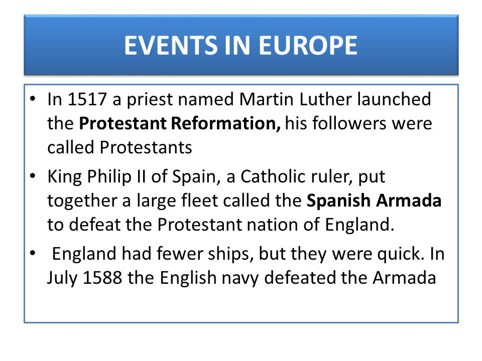 EVENTS IN EUROPE In 1517 a priest named Martin Luther launched the Protestant Reformation, his followers were called Protestants.