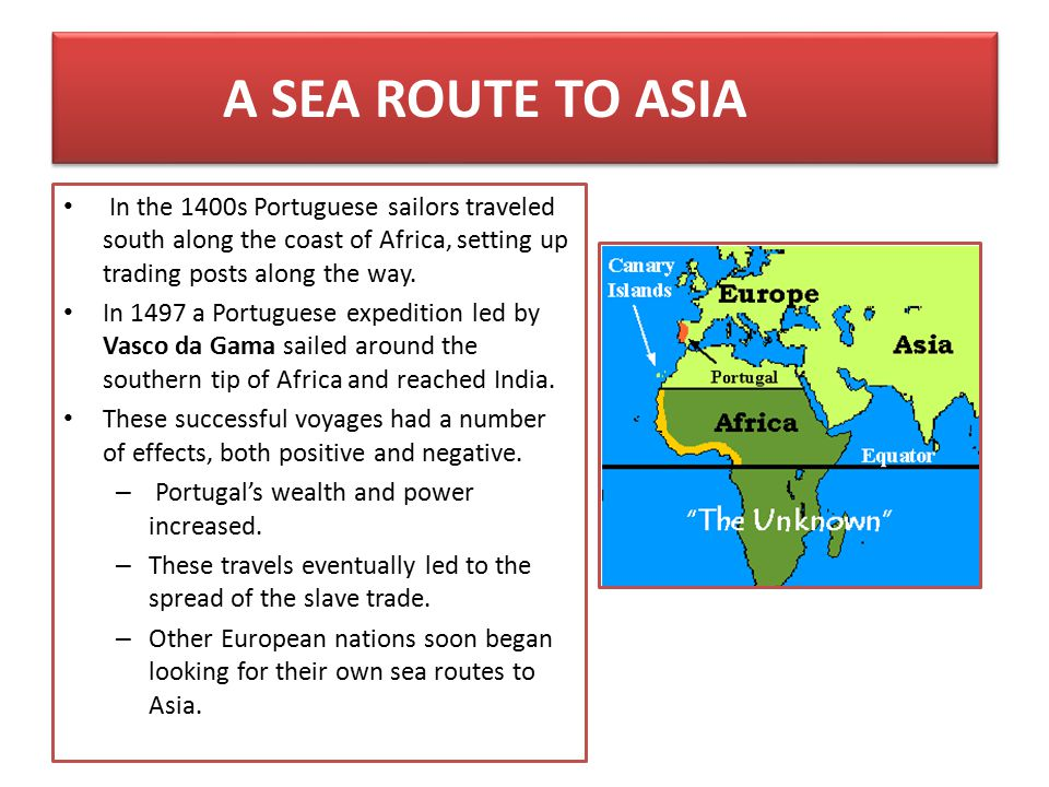 A SEA ROUTE TO ASIA In the 1400s Portuguese sailors traveled south along the coast of Africa, setting up trading posts along the way.