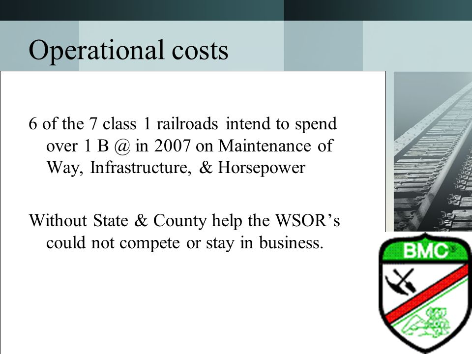 Operational costs 6 of the 7 class 1 railroads intend to spend over 1 in 2007 on Maintenance of Way, Infrastructure, & Horsepower.