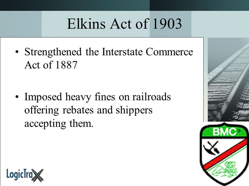 Elkins Act of 1903 Strengthened the Interstate Commerce Act of 1887