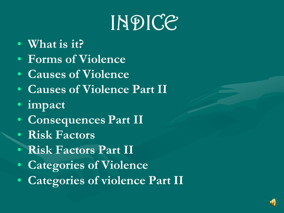 INDICE What is it Forms of Violence Causes of Violence