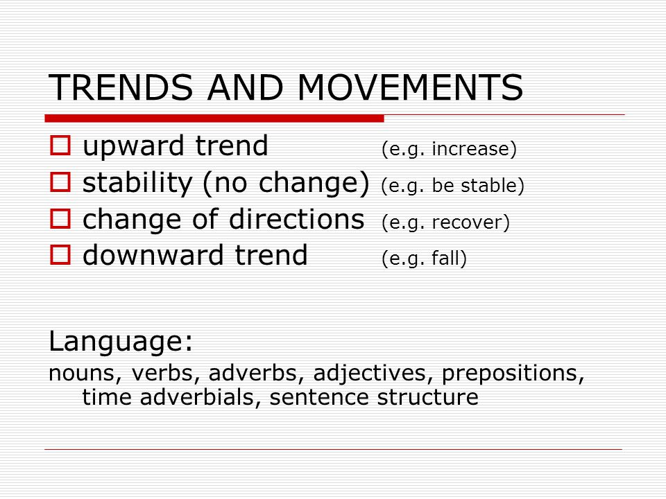 TRENDS AND MOVEMENTS upward trend (e.g. increase)