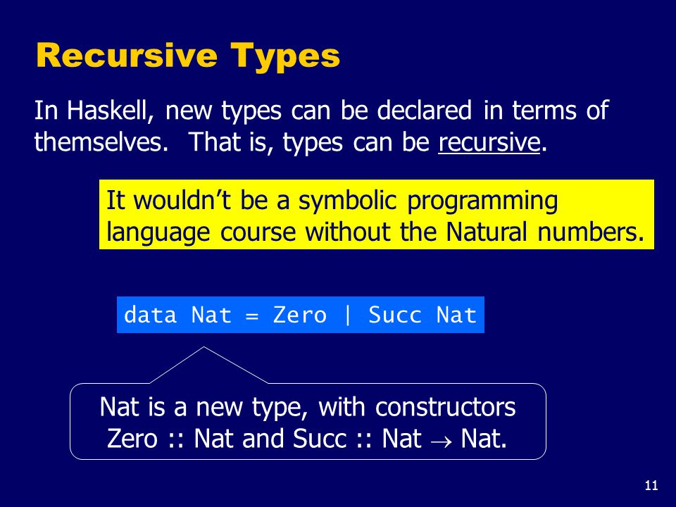 Note: A value of type Nat is either Zero, or of the form Succ n where n :: Nat. That is, Nat contains the following infinite sequence of values: