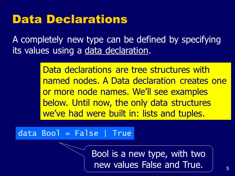 Note: The two values False and True are called the constructors for the type Bool. Type and constructor names must begin with an upper-case letter.